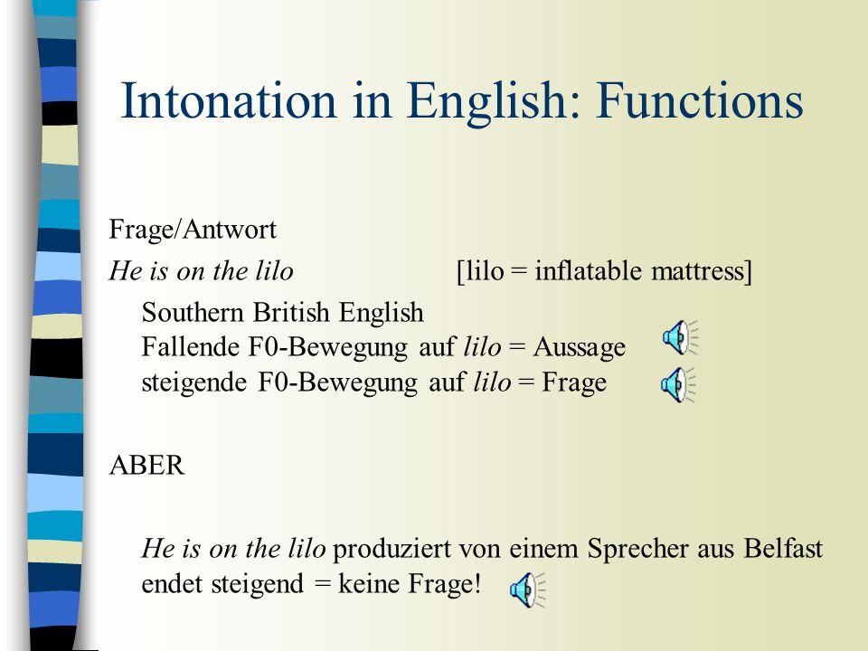 Intonation in English: Functions n Hervorhebung von bestimmten Wörter innerhalb der Intonationsphrase. n Beispiel: unterschiedliche IP-Grenzen, gleich