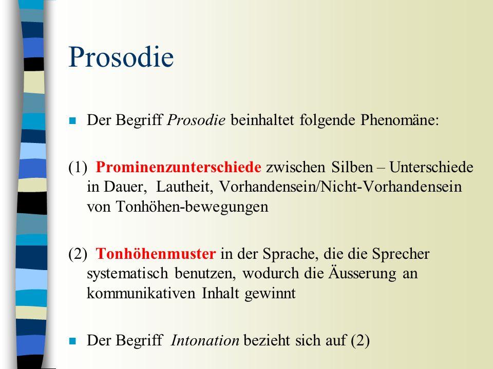Prosodie n Der Begriff Prosodie beinhaltet folgende Phenomäne: (1) Prominenzunterschiede zwischen Silben – Unterschiede in Dauer, Lautheit, Vorhandensein/Nicht-Vorhandensein von Tonhöhen-bewegungen (2) Tonhöhenmuster in der Sprache, die die Sprecher systematisch benutzen, wodurch die Äusserung an kommunikativen Inhalt gewinnt n Der Begriff Intonation bezieht sich auf (2)