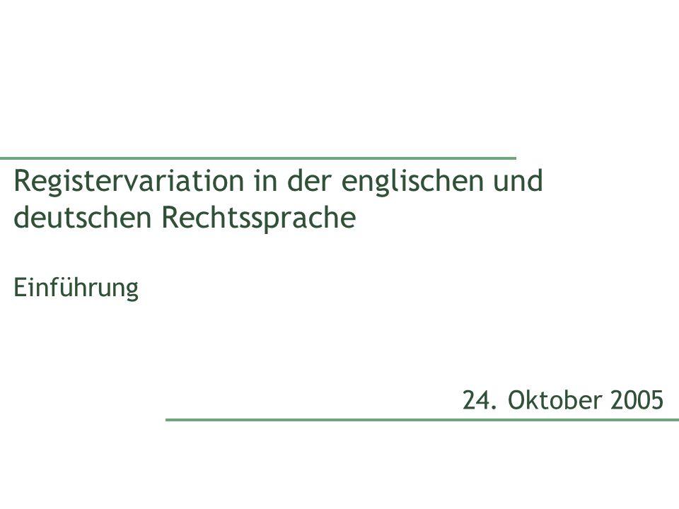 Registervariation in der englischen und deutschen Rechtssprache Einführung 24. Oktober 2005