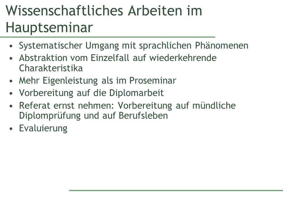 Wissenschaftliches Arbeiten im Hauptseminar Systematischer Umgang mit sprachlichen Phänomenen Abstraktion vom Einzelfall auf wiederkehrende Charakteri