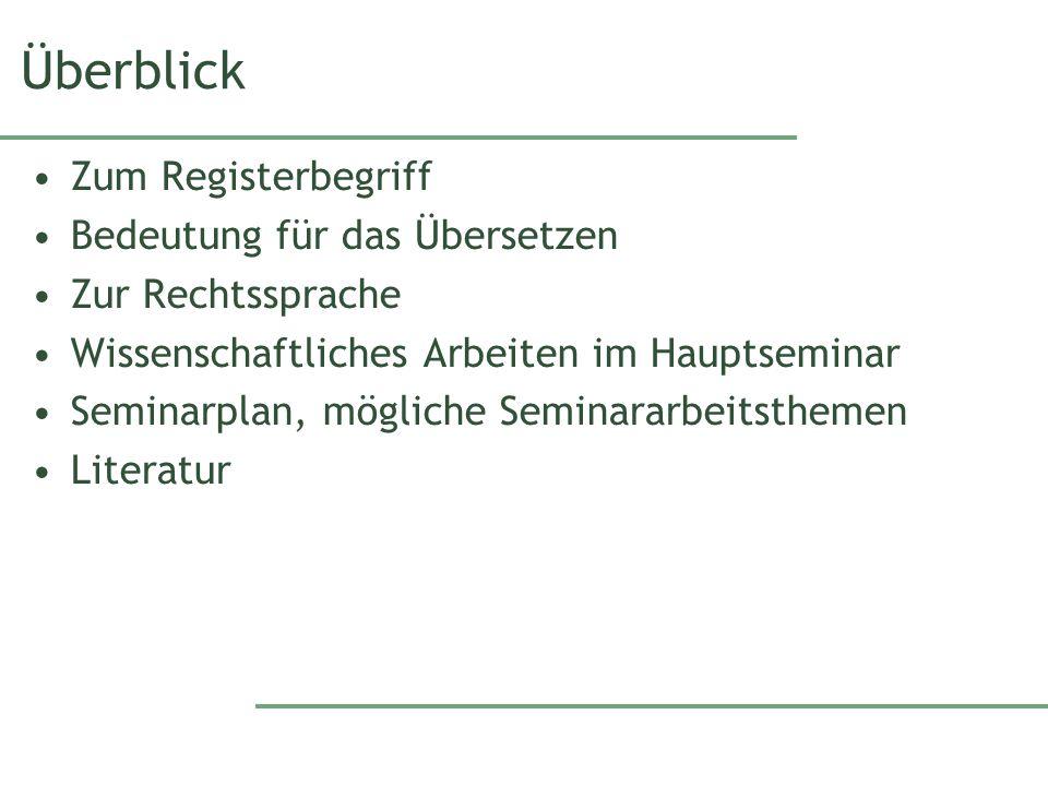 Überblick Zum Registerbegriff Bedeutung für das Übersetzen Zur Rechtssprache Wissenschaftliches Arbeiten im Hauptseminar Seminarplan, mögliche Seminar