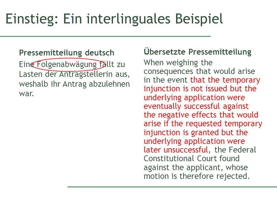 Einstieg: Ein interlinguales Beispiel Pressemitteilung deutsch Eine Folgenabwägung fällt zu Lasten der Antragstellerin aus, weshalb ihr Antrag abzuleh