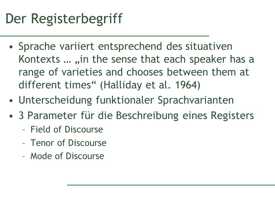 Der Registerbegriff Sprache variiert entsprechend des situativen Kontexts … in the sense that each speaker has a range of varieties and chooses betwee