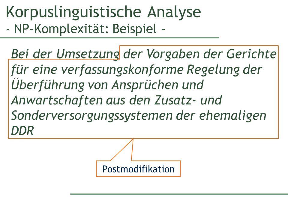Korpuslinguistische Analyse - NP-Komplexität: Beispiel - Bei der Umsetzung der Vorgaben der Gerichte für eine verfassungskonforme Regelung der Überführung von Ansprüchen und Anwartschaften aus den Zusatz- und Sonderversorgungssystemen der ehemaligen DDR Postmodifikation