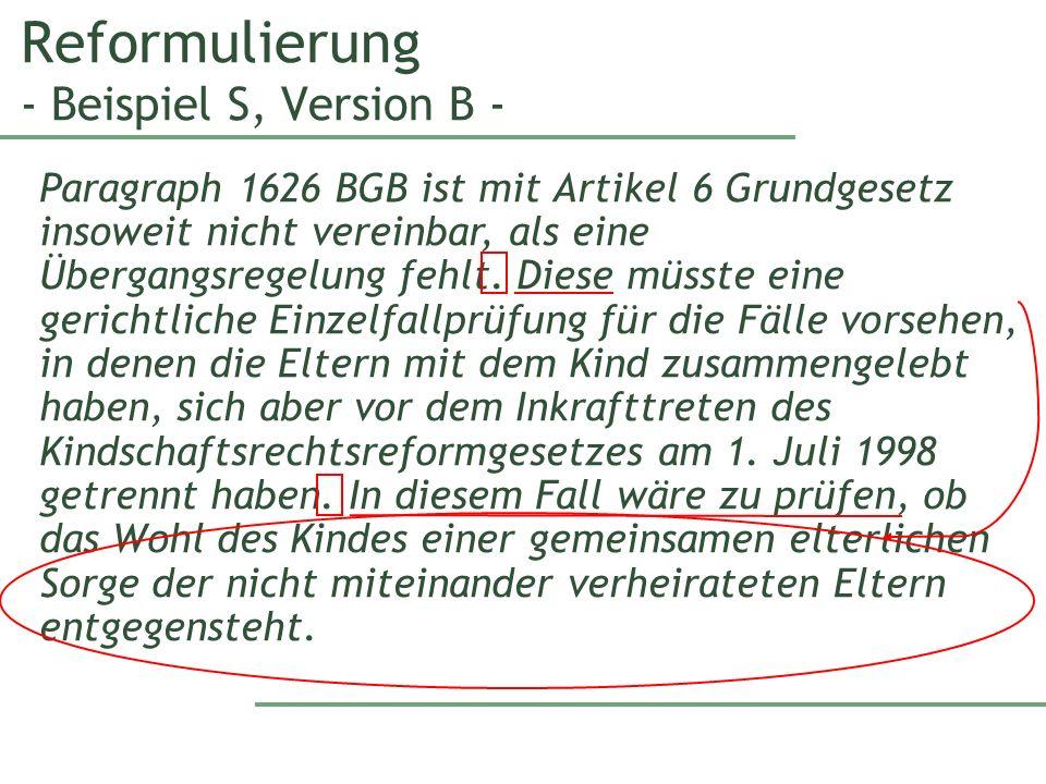 Reformulierung - Beispiel S, Version B - Paragraph 1626 BGB ist mit Artikel 6 Grundgesetz insoweit nicht vereinbar, als eine Übergangsregelung fehlt.