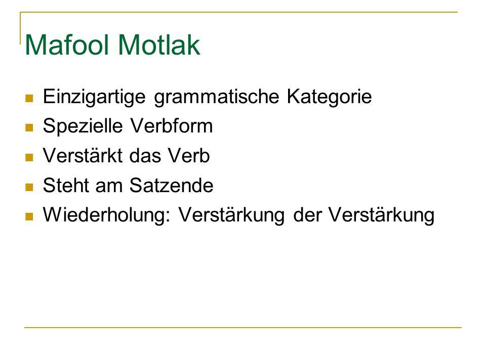 Mafool Motlak Einzigartige grammatische Kategorie Spezielle Verbform Verstärkt das Verb Steht am Satzende Wiederholung: Verstärkung der Verstärkung