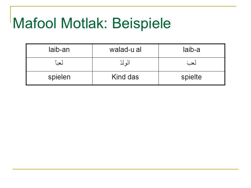 Mafool Motlak: Beispiele laib-anwalad-u allaib-a لعباًالولدُلعبَ spielenKind dasspielte
