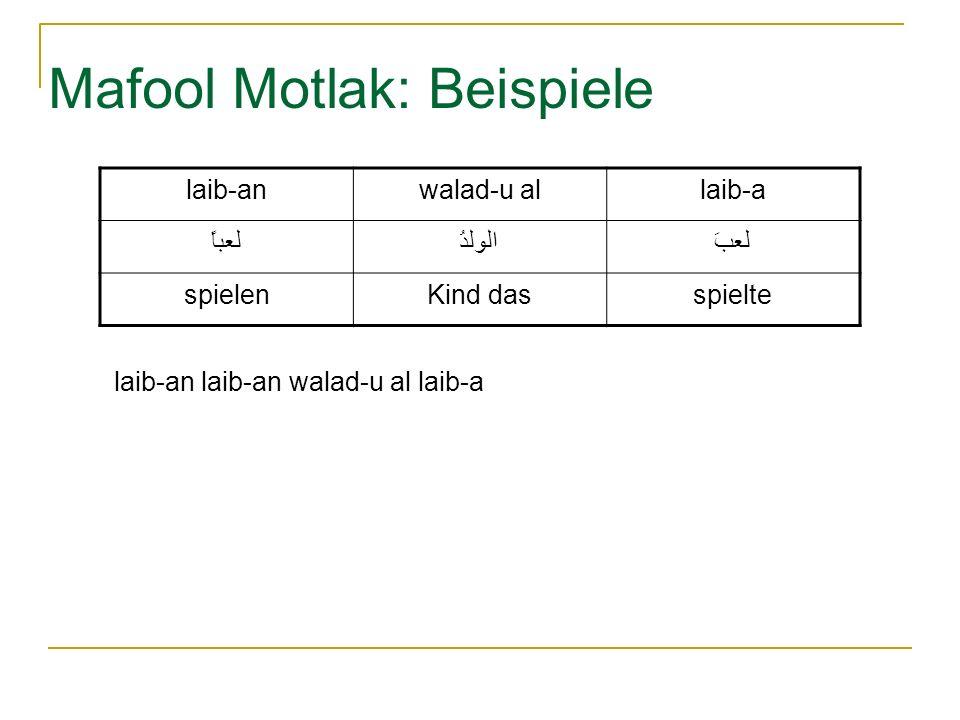 Mafool Motlak: Beispiele laib-anwalad-u allaib-a لعباًالولدُلعبَ spielenKind dasspielte laib-an laib-an walad-u al laib-a