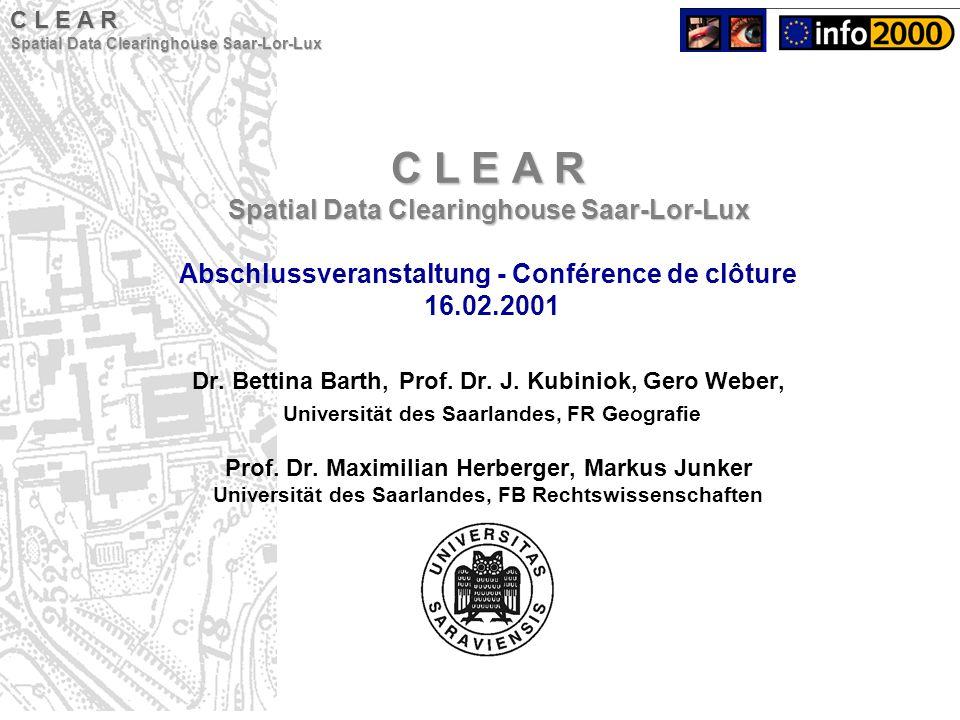 C L E A R Spatial Data Clearinghouse Saar-Lor-Lux C L E A R Spatial Data Clearinghouse Saar-Lor-Lux Abschlussveranstaltung - Conférence de clôture 16.