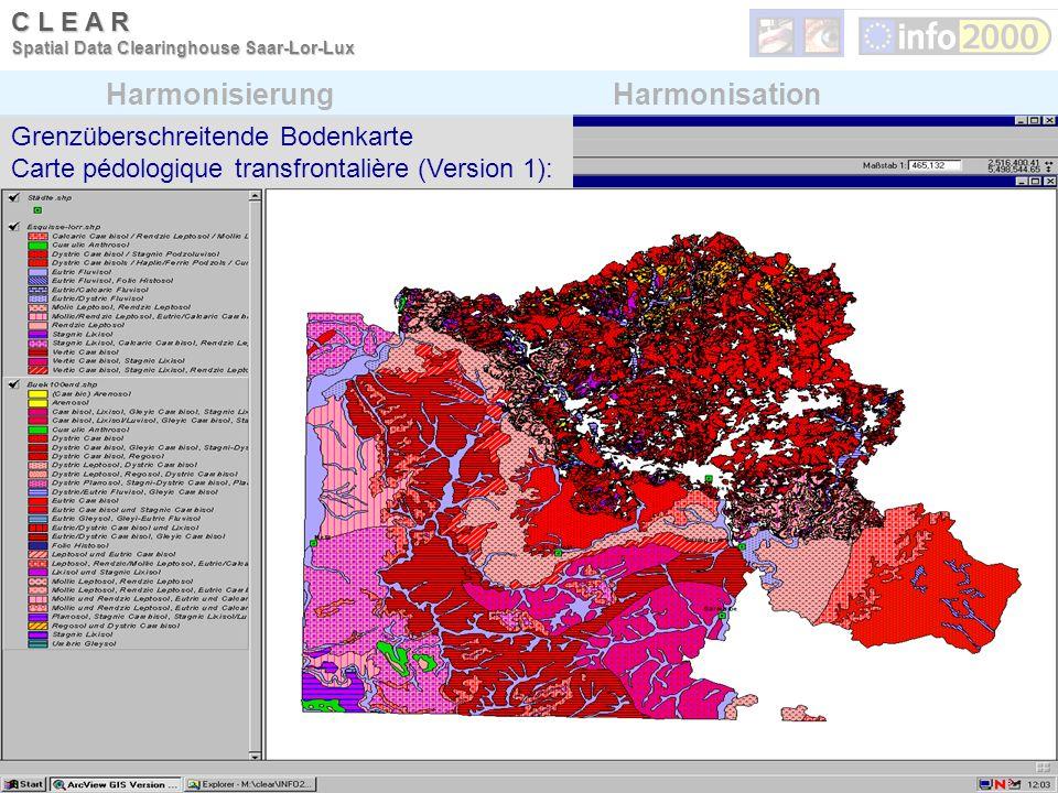 Grenzüberschreitende Bodenkarte Carte pédologique transfrontalière (Version 1): HarmonisierungHarmonisation C L E A R Spatial Data Clearinghouse Saar-