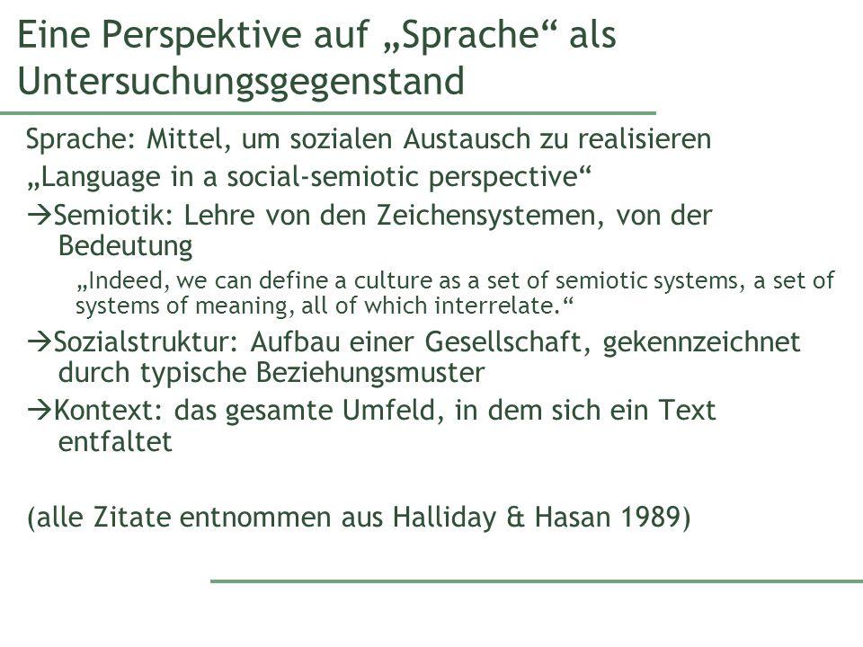 Eine Perspektive auf Sprache als Untersuchungsgegenstand Sprache: Mittel, um sozialen Austausch zu realisieren Language in a social-semiotic perspecti