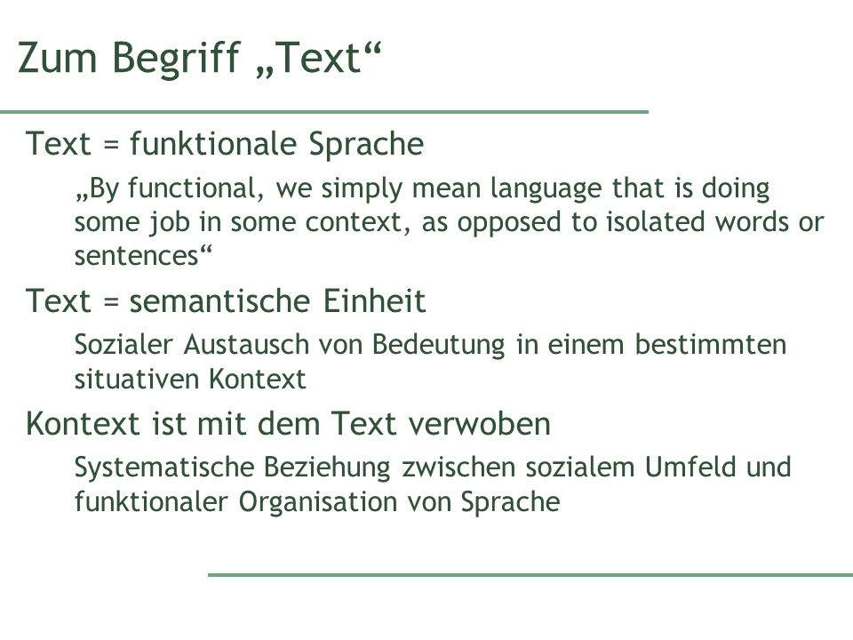 Zum Begriff Text Text = funktionale Sprache By functional, we simply mean language that is doing some job in some context, as opposed to isolated word