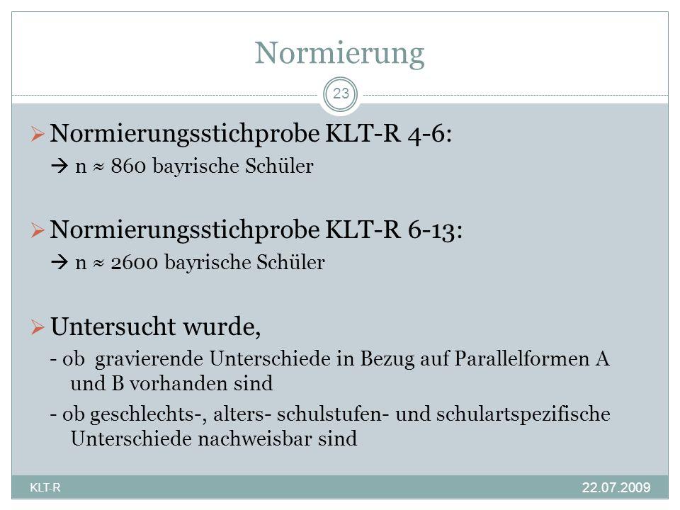 Normierung Normierungsstichprobe KLT-R 4-6: n 860 bayrische Schüler Normierungsstichprobe KLT-R 6-13: n 2600 bayrische Schüler Untersucht wurde, - ob