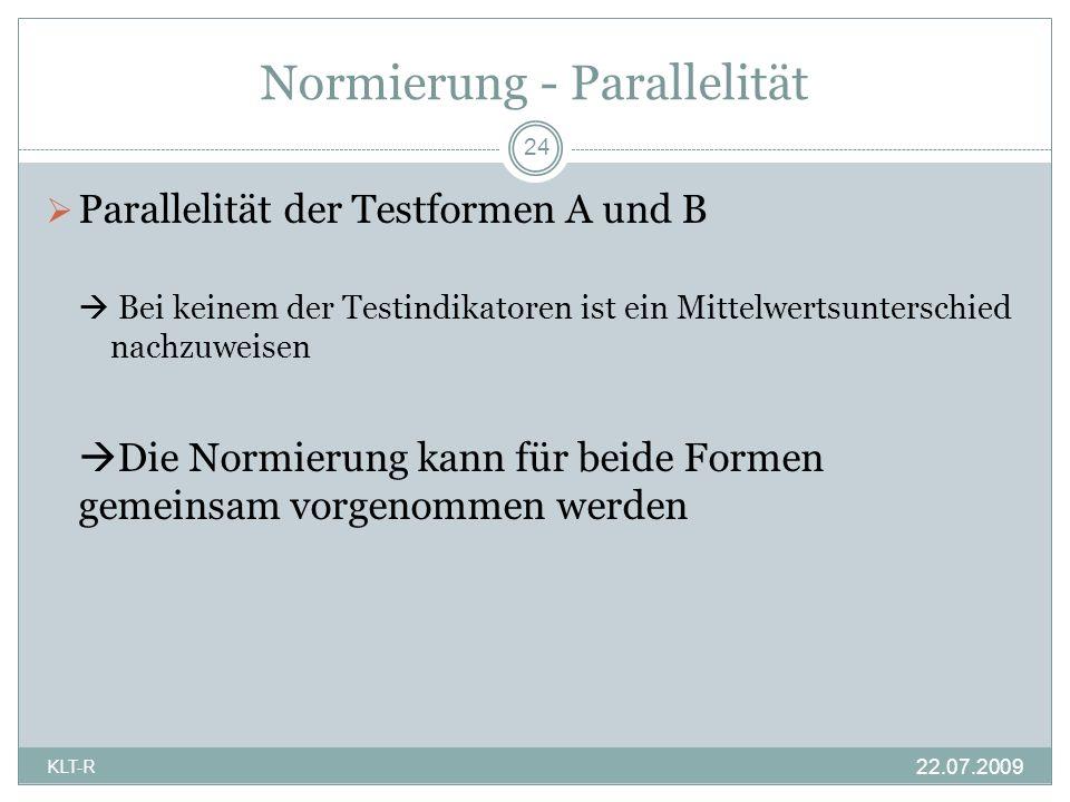 Normierung - Parallelität Parallelität der Testformen A und B Bei keinem der Testindikatoren ist ein Mittelwertsunterschied nachzuweisen Die Normierun