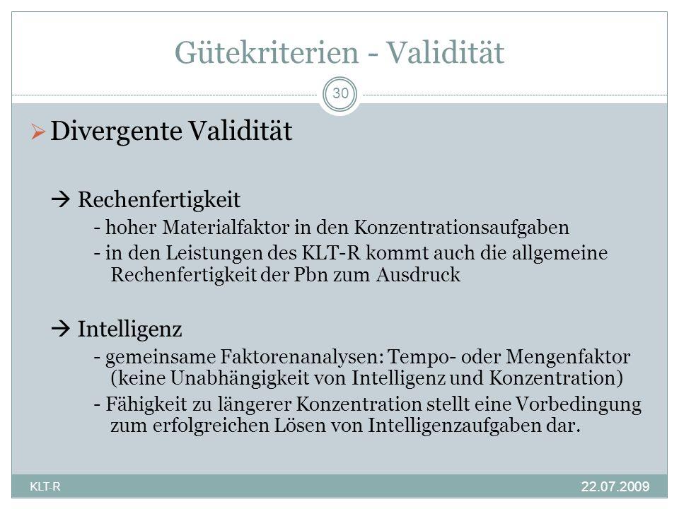 Gütekriterien - Validität Divergente Validität Rechenfertigkeit - hoher Materialfaktor in den Konzentrationsaufgaben - in den Leistungen des KLT-R kom
