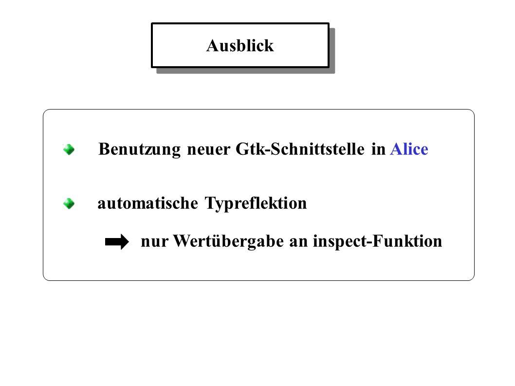 Benutzung neuer Gtk-Schnittstelle in Alice automatische Typreflektion nur Wertübergabe an inspect-Funktion