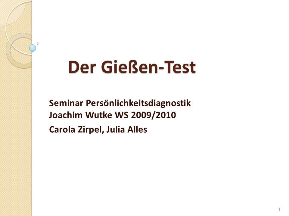 Der Gießen-Test Der Gießen-Test Seminar Persönlichkeitsdiagnostik Joachim Wutke WS 2009/2010 Carola Zirpel, Julia Alles 1