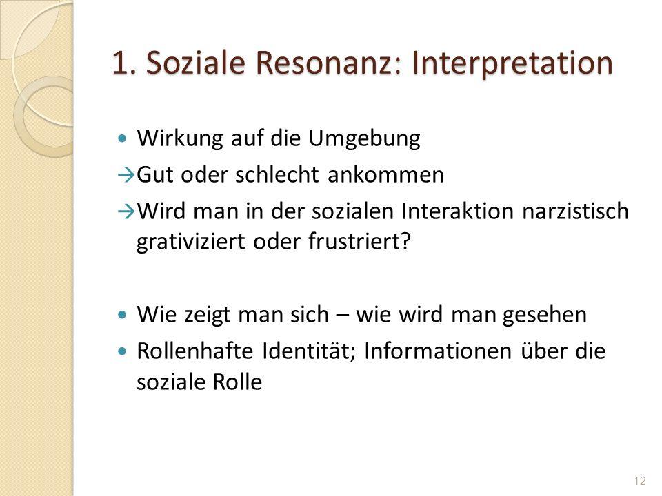 1. Soziale Resonanz: Interpretation Wirkung auf die Umgebung Gut oder schlecht ankommen Wird man in der sozialen Interaktion narzistisch grativiziert