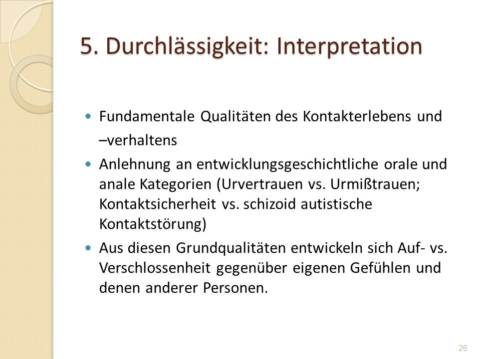 5. Durchlässigkeit: Interpretation Fundamentale Qualitäten des Kontakterlebens und –verhaltens Anlehnung an entwicklungsgeschichtliche orale und anale