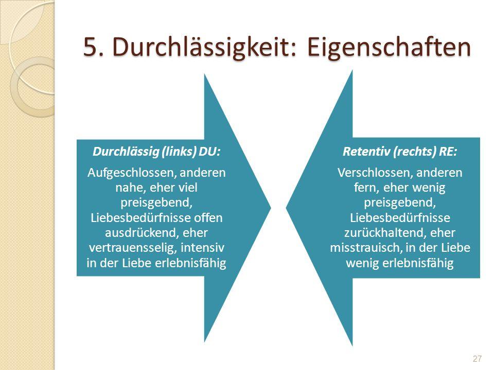 5. Durchlässigkeit: Eigenschaften Durchlässig (links) DU: Aufgeschlossen, anderen nahe, eher viel preisgebend, Liebesbedürfnisse offen ausdrückend, eh