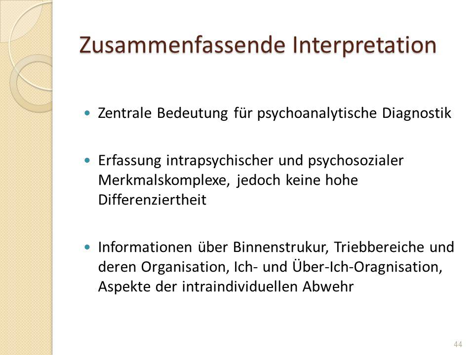 Zusammenfassende Interpretation Zentrale Bedeutung für psychoanalytische Diagnostik Erfassung intrapsychischer und psychosozialer Merkmalskomplexe, je