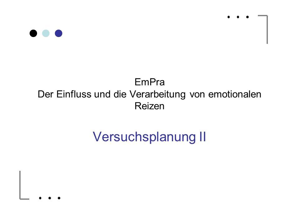 Versuchsplanung II EmPra Der Einfluss und die Verarbeitung von emotionalen Reizen