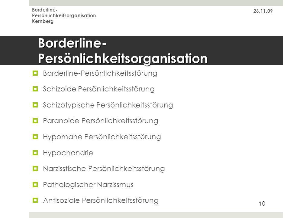 26.11.09 Borderline- Persönlichkeitsorganisation Kernberg 10 Borderline- Persönlichkeitsorganisation Borderline-Persönlichkeitsstörung Schizoide Persö