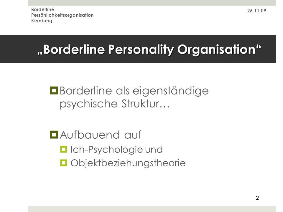 26.11.09 Borderline- Persönlichkeitsorganisation Kernberg 2 Borderline Personality Organisation Borderline als eigenständige psychische Struktur… Aufb