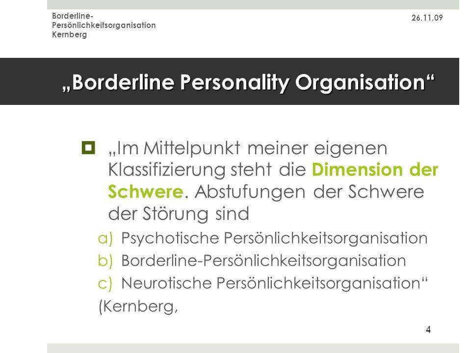 26.11.09 Borderline- Persönlichkeitsorganisation Kernberg 4 Borderline Personality Organisation Im Mittelpunkt meiner eigenen Klassifizierung steht di