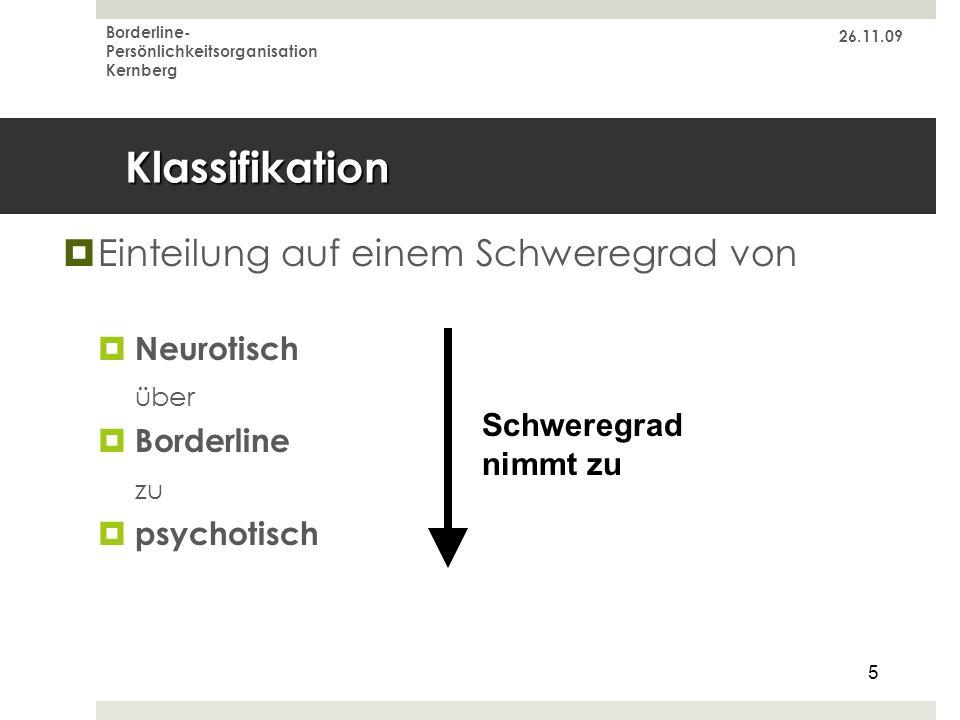 26.11.09 Borderline- Persönlichkeitsorganisation Kernberg 5 Klassifikation Einteilung auf einem Schweregrad von Neurotisch über Borderline zu psychoti