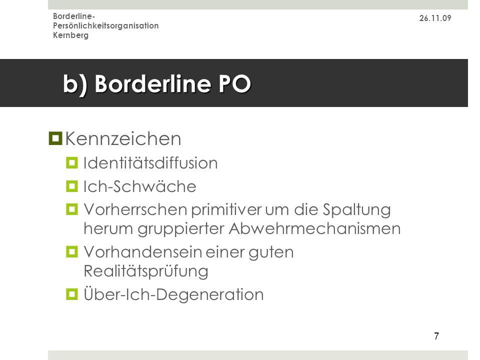 26.11.09 Borderline- Persönlichkeitsorganisation Kernberg 7 b) Borderline PO Kennzeichen Identitätsdiffusion Ich-Schwäche Vorherrschen primitiver um d