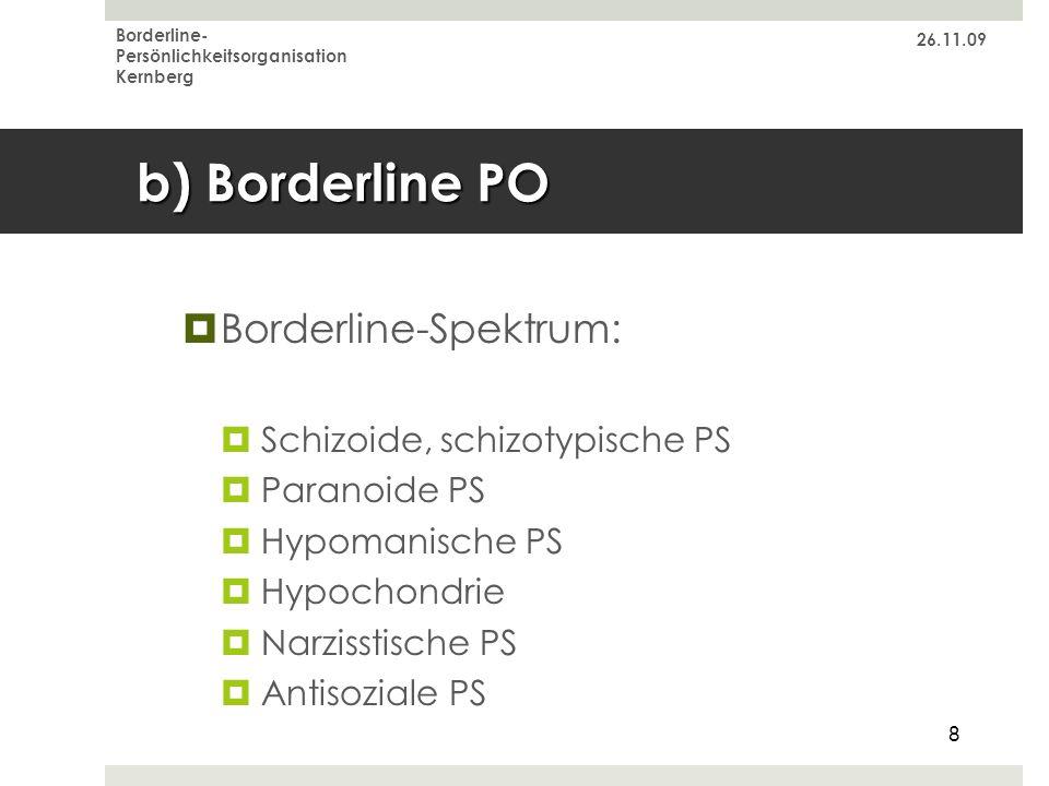 26.11.09 Borderline- Persönlichkeitsorganisation Kernberg 8 b) Borderline PO Borderline-Spektrum: Schizoide, schizotypische PS Paranoide PS Hypomanisc