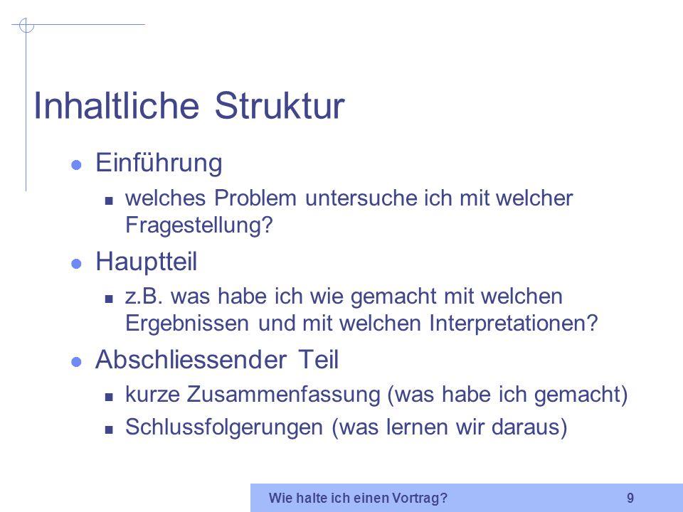 Wie halte ich einen Vortrag? 8 Wem präsentiert man was? Was ist das wesentliche? 2-4 Punkte Beispiele - Beispiele - Beispiele! klare, einfache, aber ü