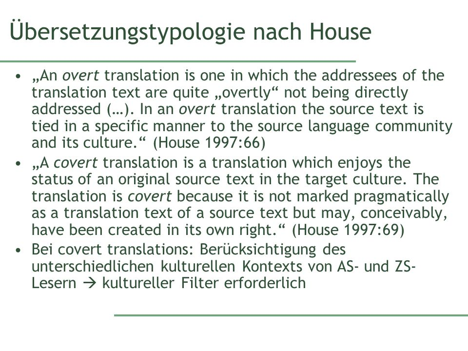 Übersetzungstypologie nach House An overt translation is one in which the addressees of the translation text are quite overtly not being directly addr