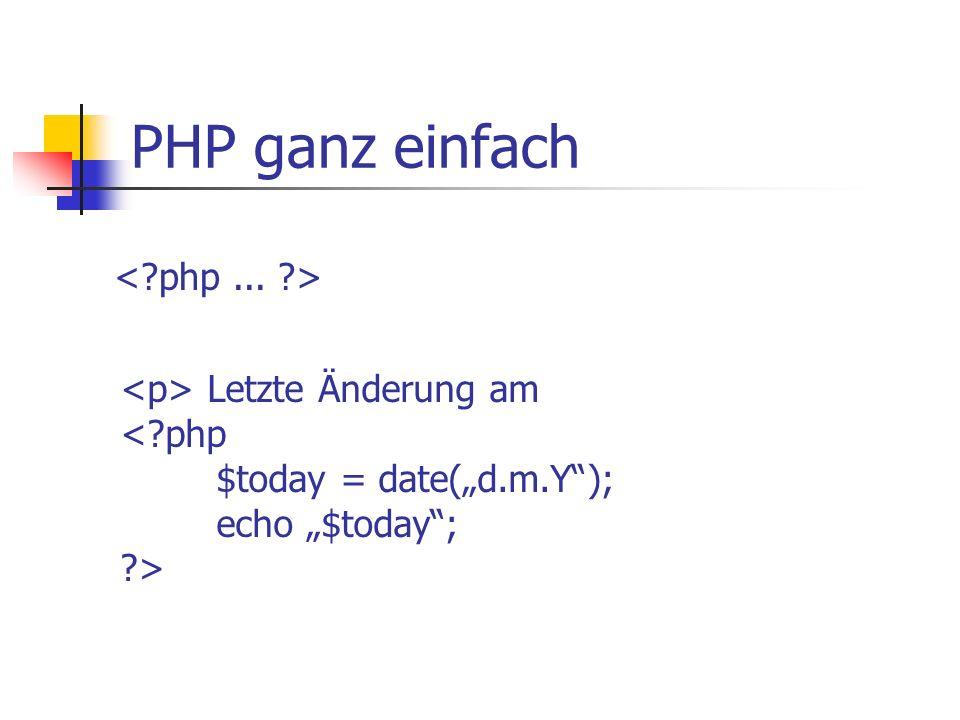 PHP ganz einfach Letzte Änderung am < php $today = date(d.m.Y); echo $today; >