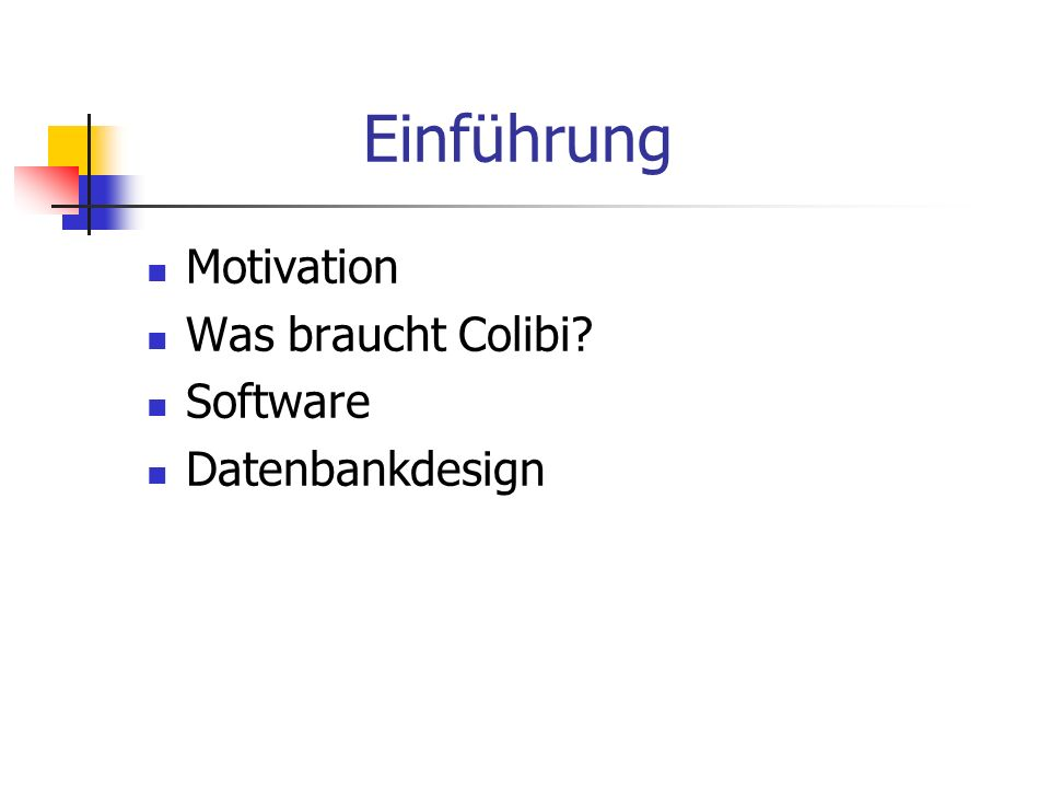 Einführung Motivation Was braucht Colibi Software Datenbankdesign