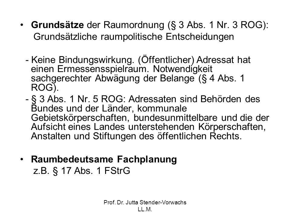 Prof. Dr. Jutta Stender-Vorwachs LL.M. Grundsätze der Raumordnung (§ 3 Abs. 1 Nr. 3 ROG): Grundsätzliche raumpolitische Entscheidungen - Keine Bindung