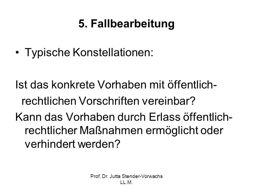 Prof. Dr. Jutta Stender-Vorwachs LL.M. 5. Fallbearbeitung Typische Konstellationen: Ist das konkrete Vorhaben mit öffentlich- rechtlichen Vorschriften