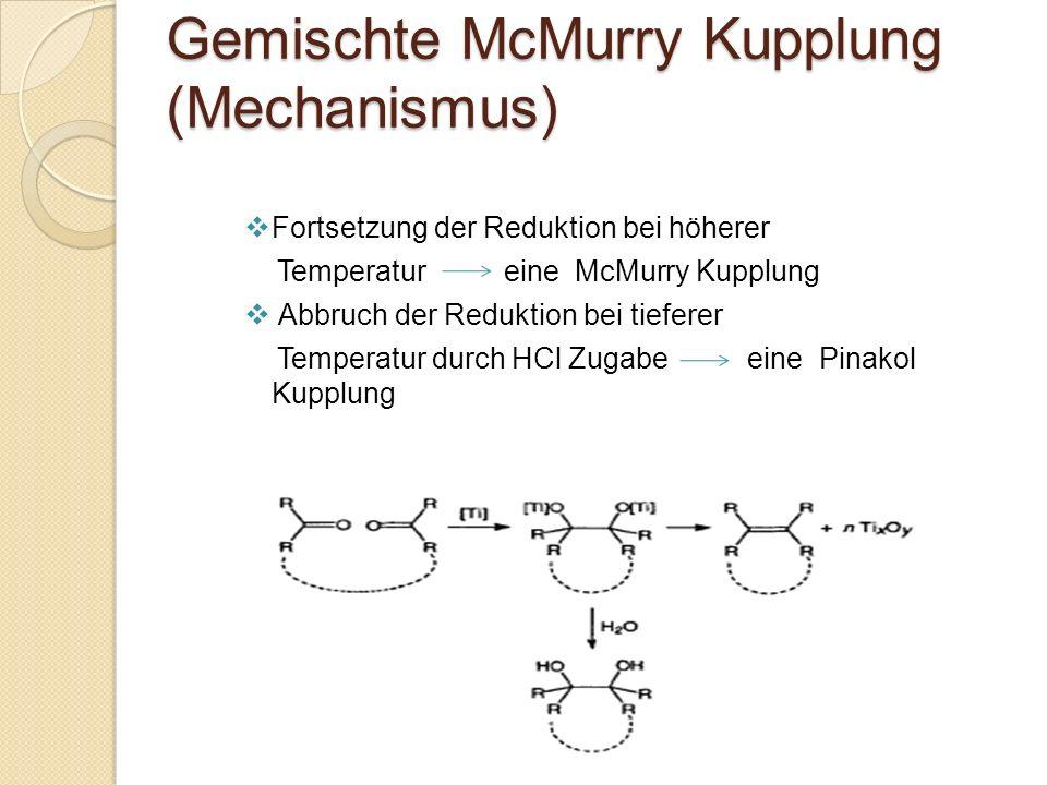 Gemischte McMurry Kupplung (Mechanismus) Fortsetzung der Reduktion bei höherer Temperatur eine McMurry Kupplung Abbruch der Reduktion bei tieferer Tem