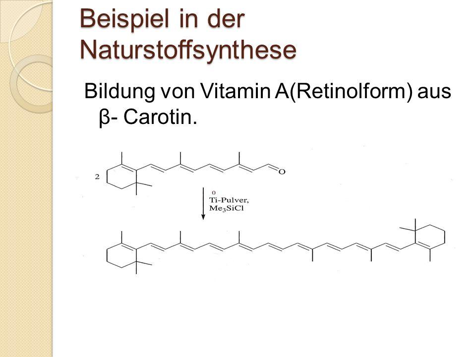 Beispiel in der Naturstoffsynthese Bildung von Vitamin A(Retinolform) aus β- Carotin.