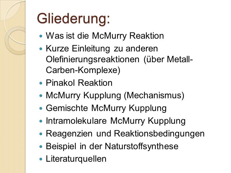 Gliederung: Was ist die McMurry Reaktion Kurze Einleitung zu anderen Olefinierungsreaktionen (über Metall- Carben-Komplexe) Pinakol Reaktion McMurry K