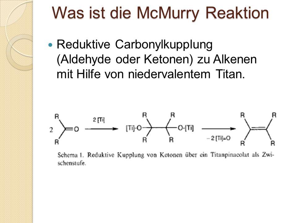 Was ist die McMurry Reaktion Reduktive Carbonylkupplung (Aldehyde oder Ketonen) zu Alkenen mit Hilfe von niedervalentem Titan.
