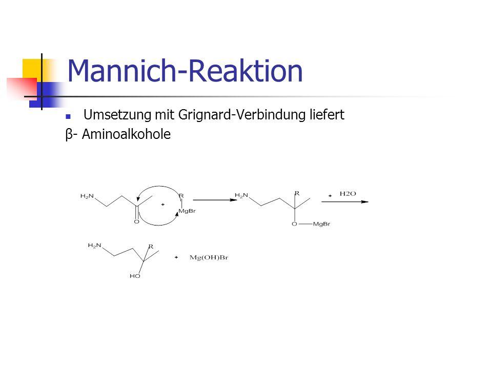 Mannich-Reaktion Umsetzung mit Grignard-Verbindung liefert β- Aminoalkohole