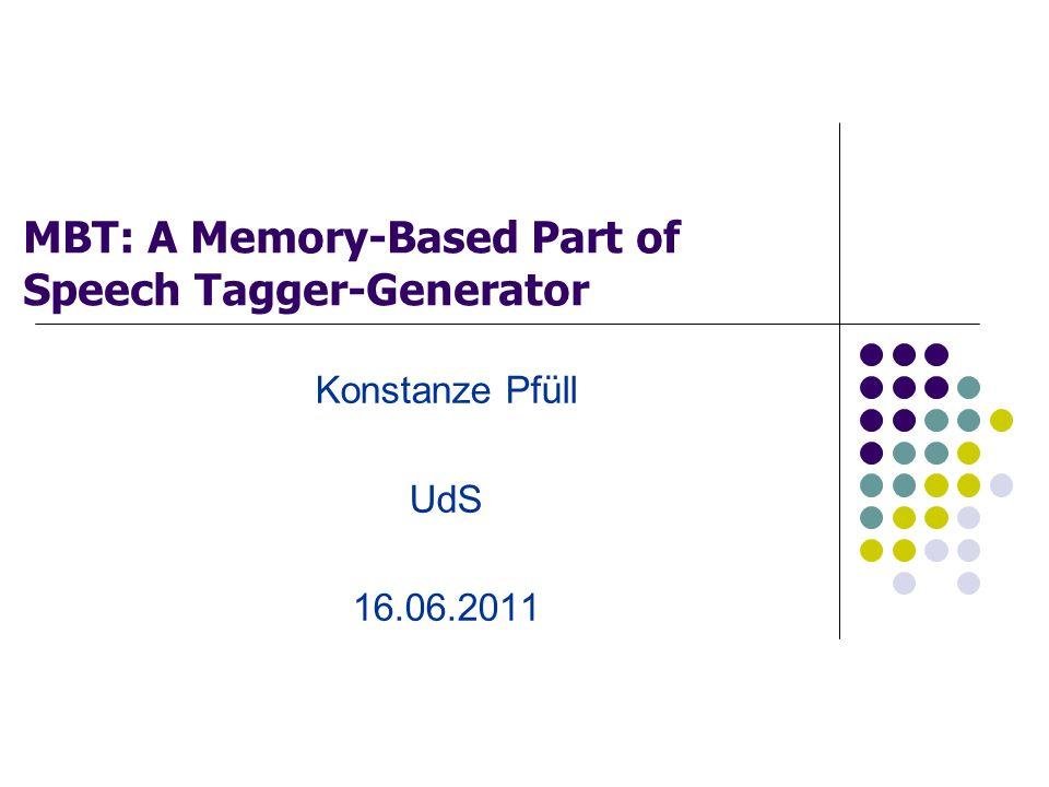 MBT: A Memory-Based Part of Speech Tagger-Generator Konstanze Pfüll UdS 16.06.2011