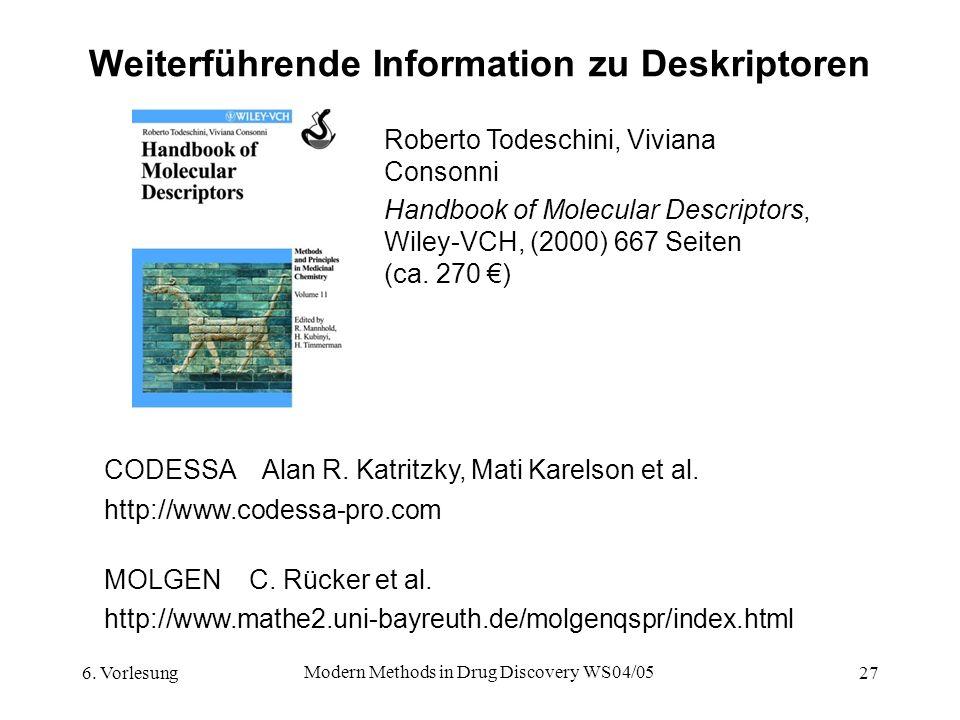 6. Vorlesung Modern Methods in Drug Discovery WS04/05 27 Weiterführende Information zu Deskriptoren Zagreb BalabanJ WienerJ (Pfad Nummer) WienerPolari