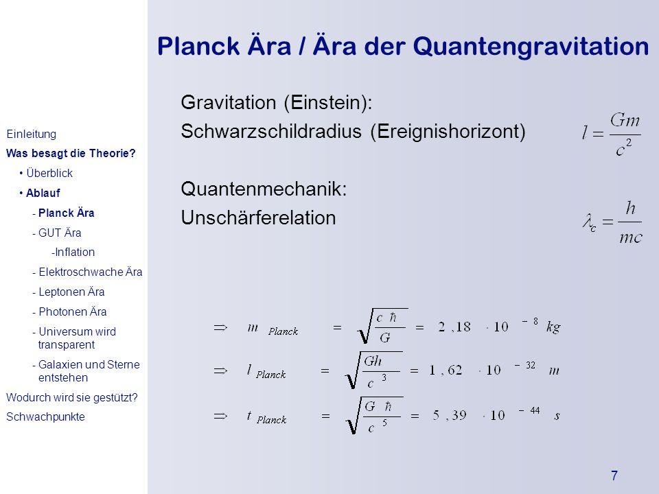 Die Urknallthe orie Einleitung Was besagt die Theorie? Wodurch wird sie gestützt? Kritikpunkte 7 Planck Ära / Ära der Quantengravitation Gravitation (