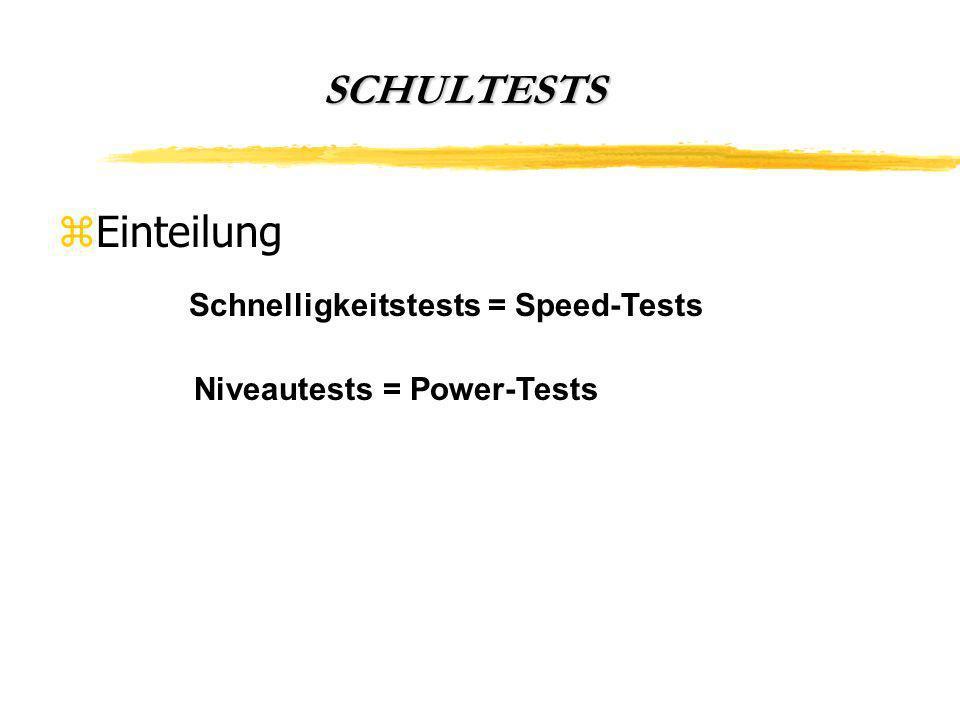 SCHULTESTS zEinteilung Schnelligkeitstests = Speed-Tests Niveautests = Power-Tests