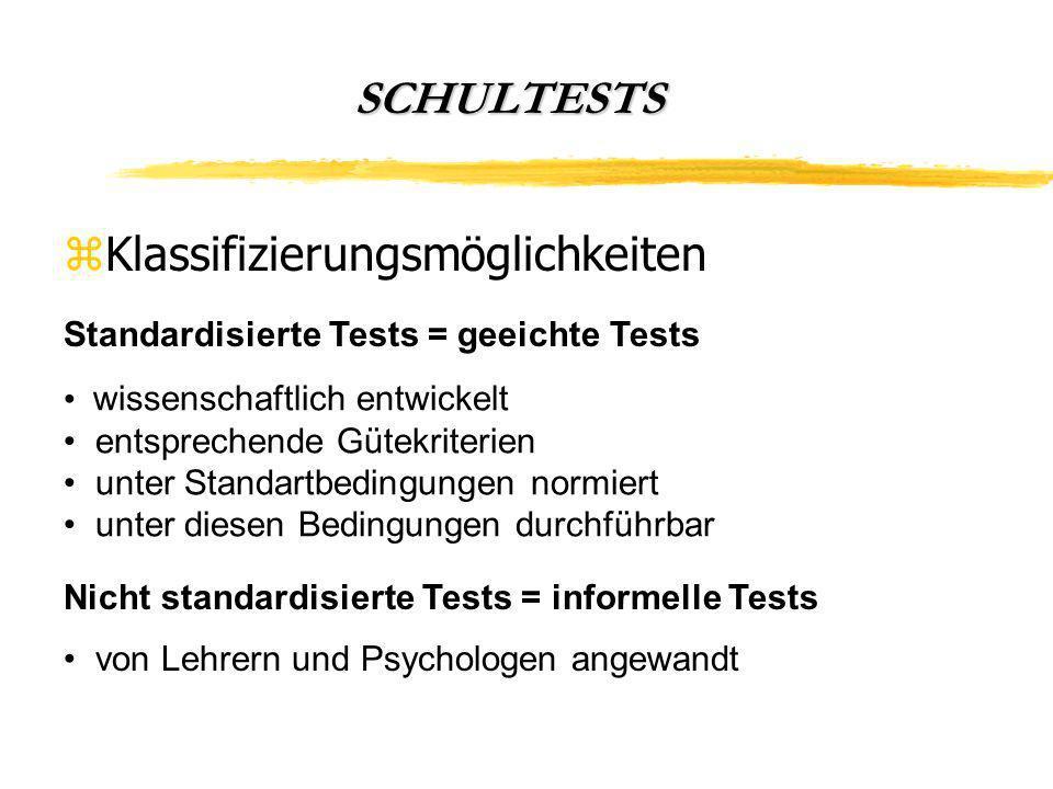SCHULTESTS zKlassifizierungsmöglichkeiten Standardisierte Tests = geeichte Tests wissenschaftlich entwickelt entsprechende Gütekriterien unter Standartbedingungen normiert unter diesen Bedingungen durchführbar Nicht standardisierte Tests = informelle Tests von Lehrern und Psychologen angewandt