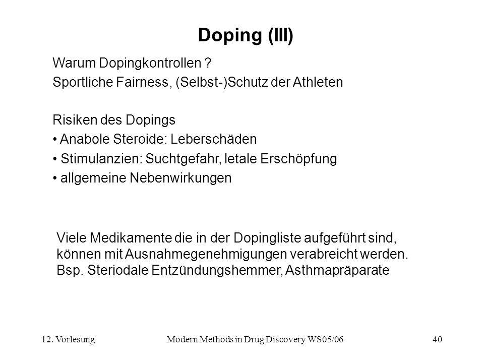 12. VorlesungModern Methods in Drug Discovery WS05/0640 Doping (III) Warum Dopingkontrollen ? Sportliche Fairness, (Selbst-)Schutz der Athleten Risike
