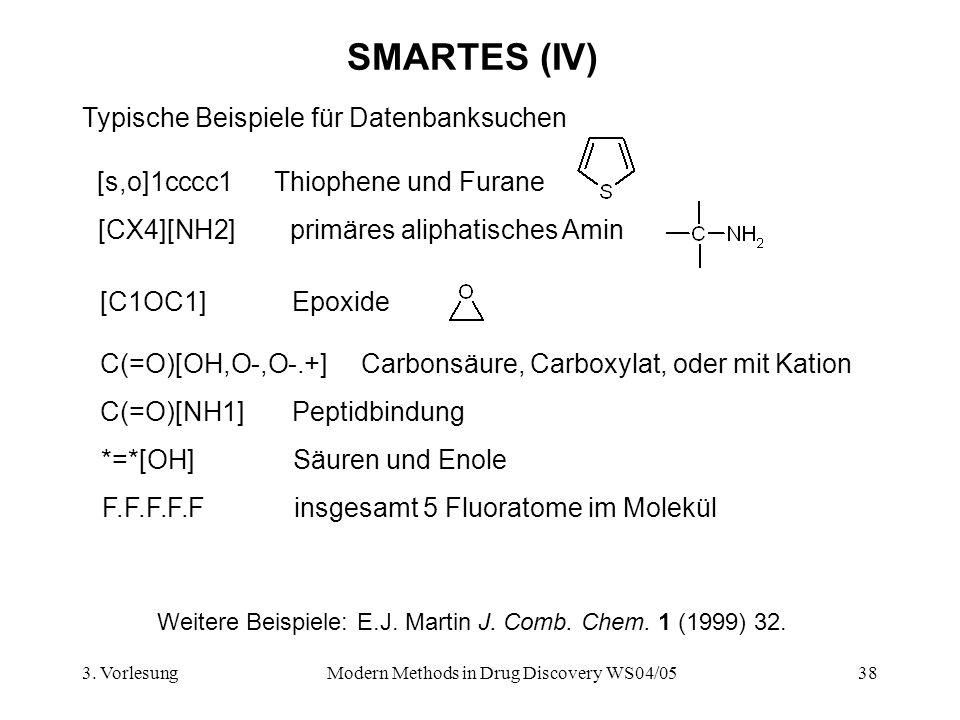 3. VorlesungModern Methods in Drug Discovery WS04/0538 SMARTES (IV) Typische Beispiele für Datenbanksuchen [s,o]1cccc1Thiophene und Furane [CX4][NH2]